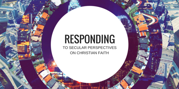 Responding to Secular Perspectives on Christian Faith