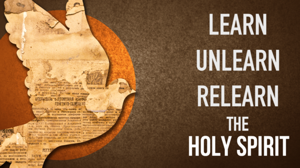 The Holy Spirit: Learn, Unlearn, Relearn