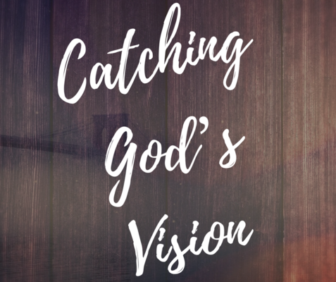 Catching God's Vision