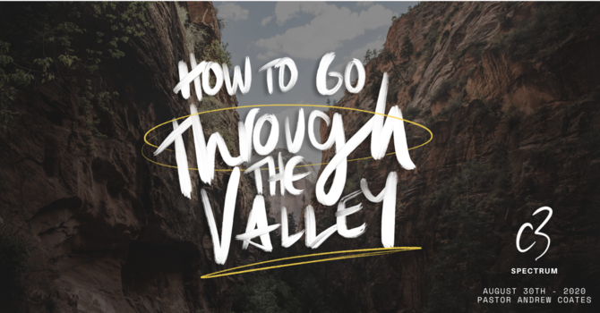 How to go Through the Valley