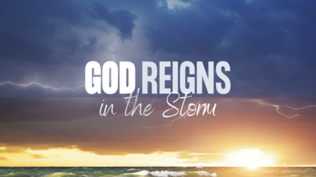 God Reigns in the Storm
