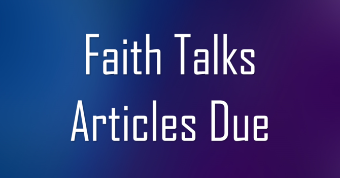 Faith Talks Due Date