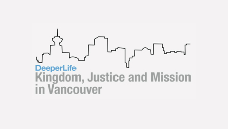 Deeper Life | Kingdom, Justice and Mission in Vancouver
