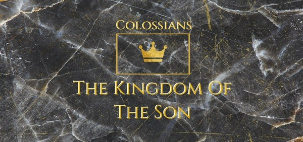 Colossians — The Kingdom of the Son