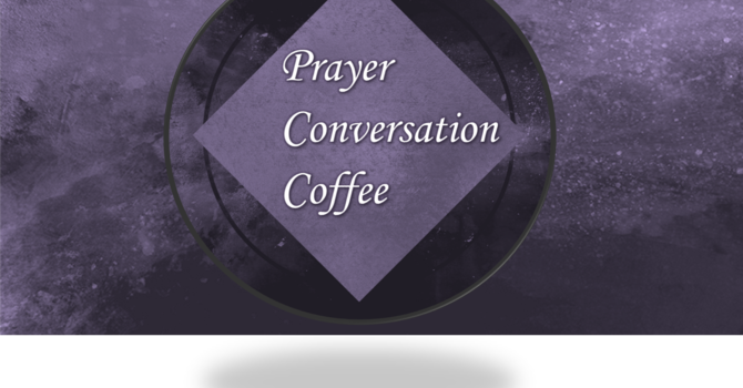 Prayer, Coffee & Conversation image