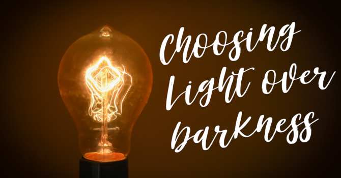 Choosing Light over Darkness