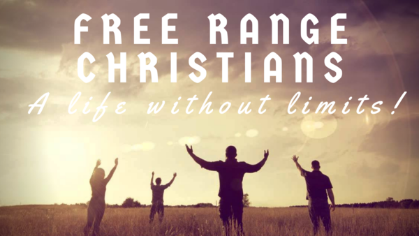 FREE RANGE CHRISTIANS: Life Without Limits