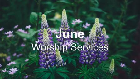 June 2020 Worship Services