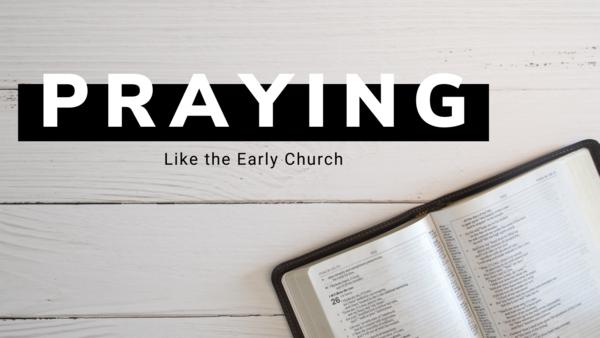 Praying Like the Early Church