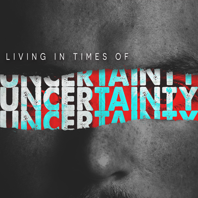 Living in Times of Uncertainty