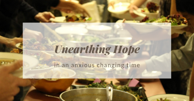 "Sermon ""Unearthing Hope in an anxious changing time"" image"