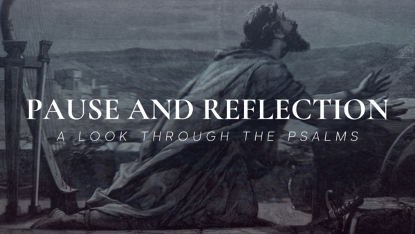 Pause and Reflection: A Look Through the Psalms