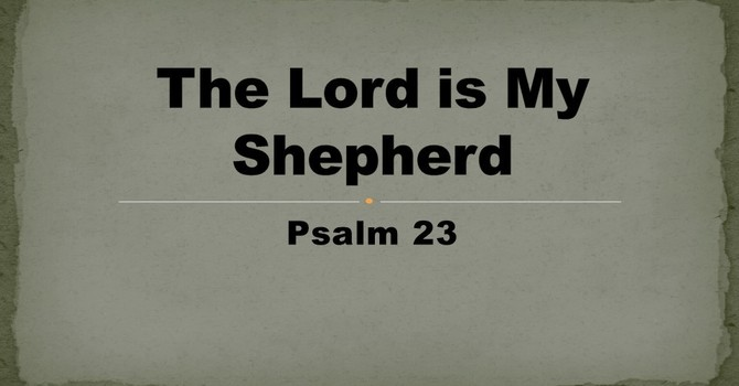 The Lord is My Shepherd Psalm 23