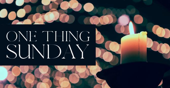 One Thing Sunday