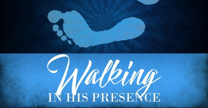 Walking in His Presence
