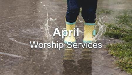 April 2020 Worship Series