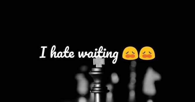 I Hate This Waiting!