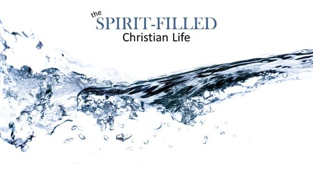 The Spirit Filled Christian Life
