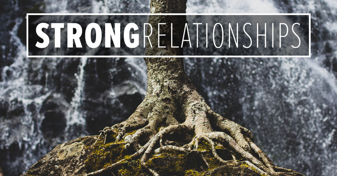 Strong Relationships Part 1