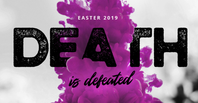 Easter 2019: Death Is Defeated