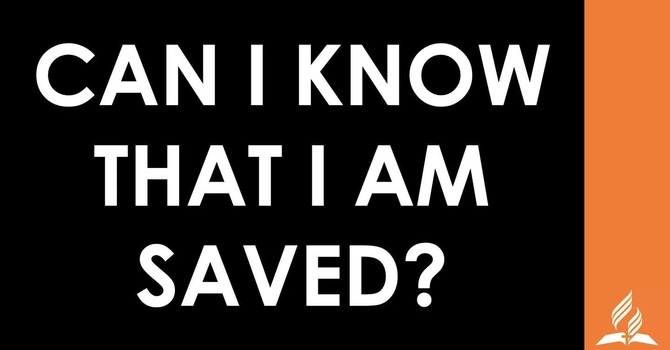 Can I Know That I am Saved