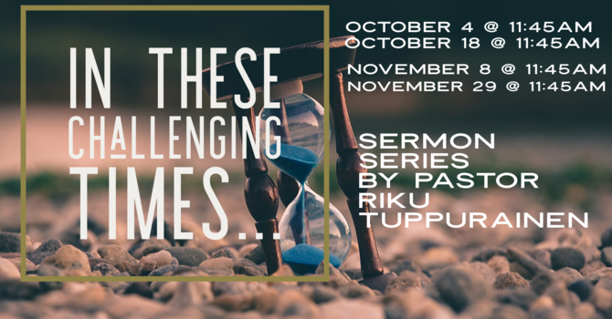 "Sermon Series ""In These Challenging Times..."" image"