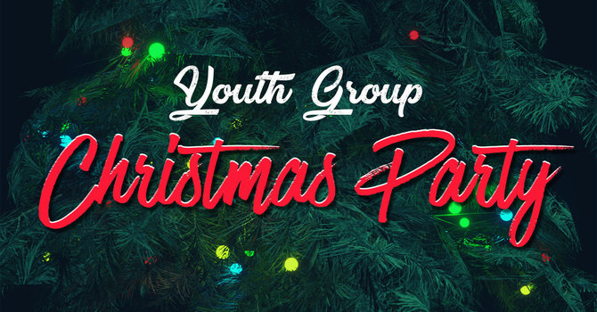 Youth Group Christmas Party ~ Friday Dec. 6th @ 7 - 9 pm image