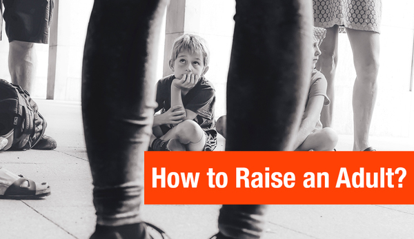 How to Raise an Adult?
