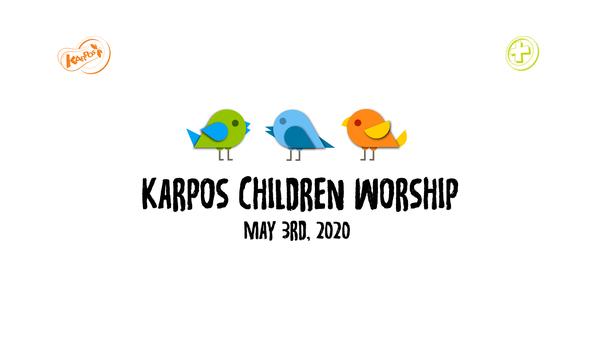 May 3rd, 2020 Karpos Children Worship