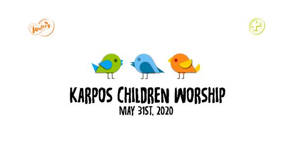 May 31st, 2020 Karpos Children Worship