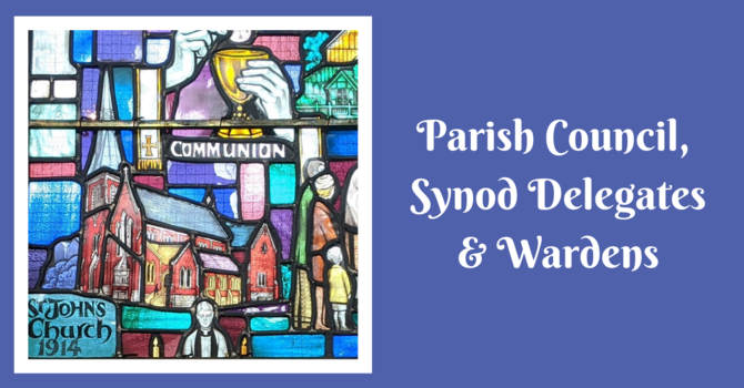 Parish Council, Synod Delegates & Wardens