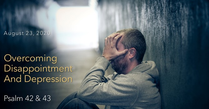 Overcoming Disappointment and Depression