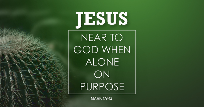 Near To God When Alone On Purpose