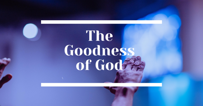 The Goodness of God Part 1