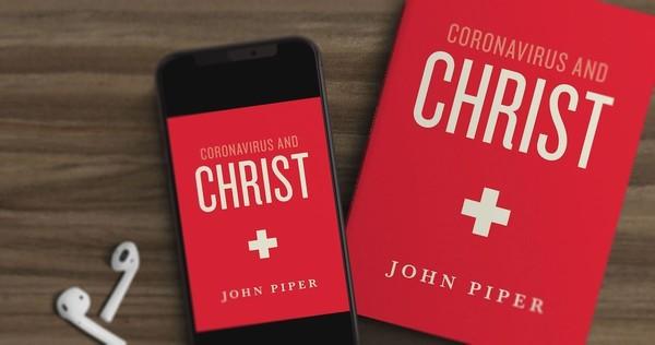 Coronavirus and Christ - John Piper
