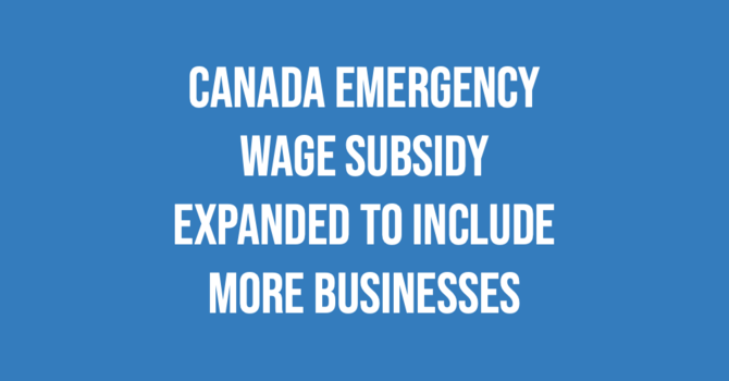 Canada Emergency Wage Subsidy expanded to include more businesses! image