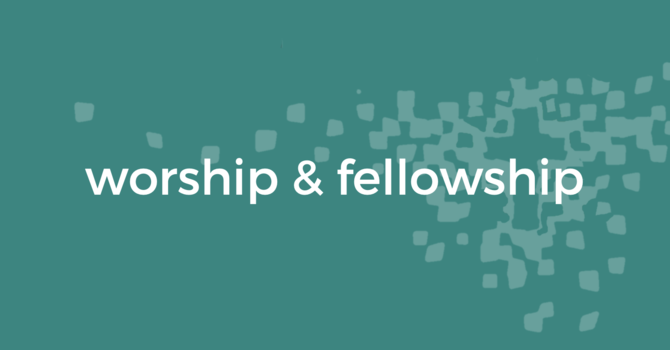 Worship & Fellowship