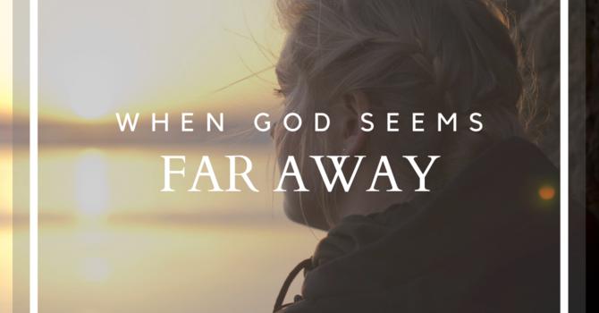 When God Seems Far Away