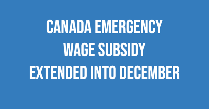 Canada Emergency Wage Subsidy extended into December! image