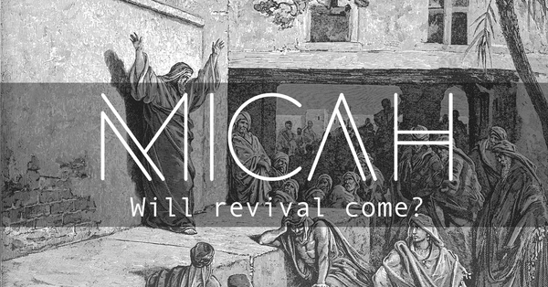 Micah: Will Revival Come?