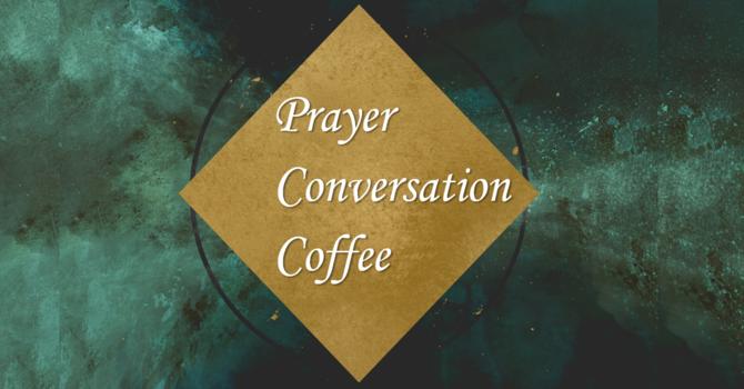 Prayer, Conversation & Coffee image