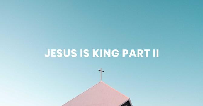 Jesus is King Part II