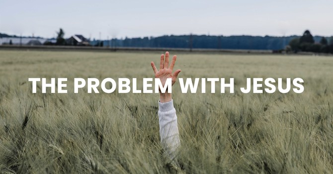 The Problem with Jesus