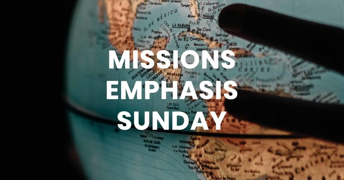 Missions Emphasis  Sunday 2018