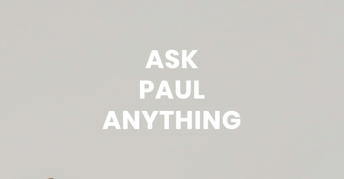 Ask Paul Anything - Part 7