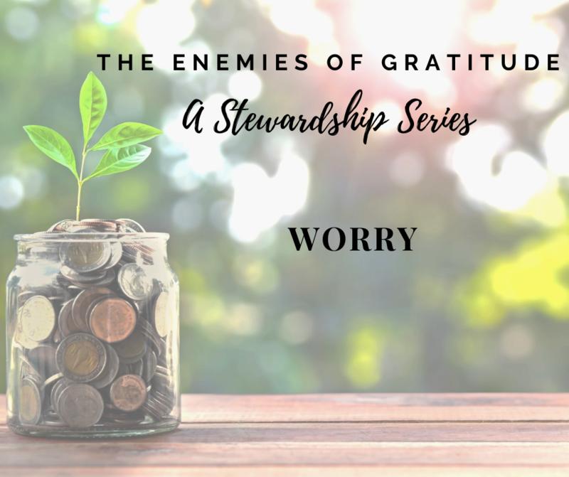 The Enemies of Gratitude: Worry