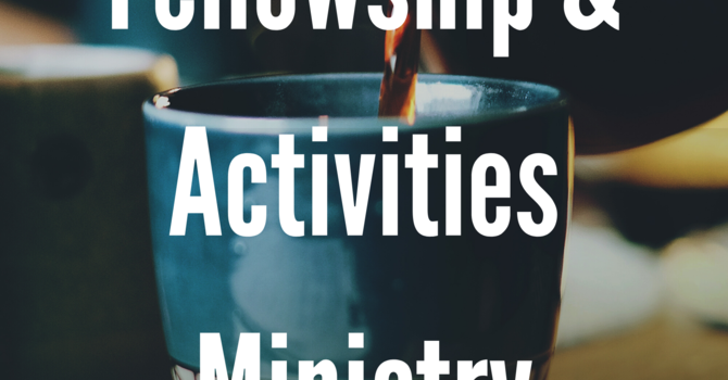Fellowship & Activities Ministry