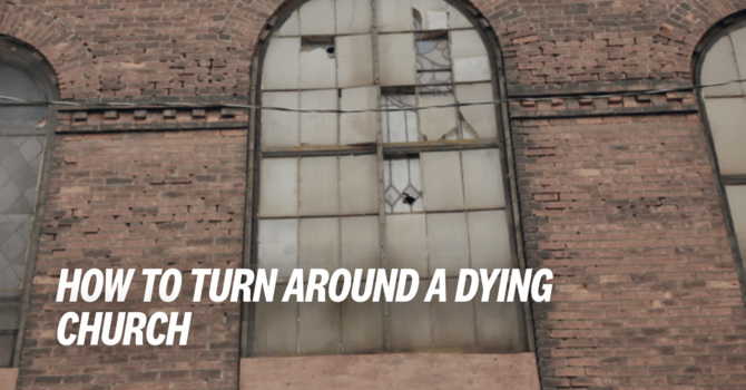 How To Turn Around a Dying Church image