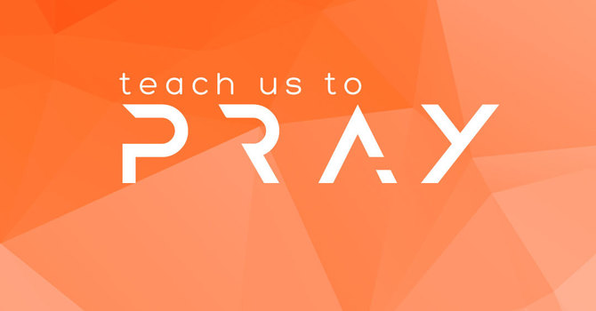 Teach Us To Pray: Our Father