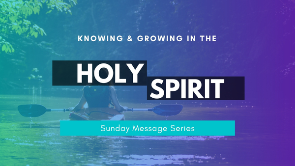 Knowing & Growing in the Holy Spirit